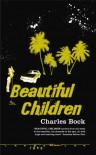 Beautiful Children - Charles Bock