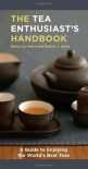 The Tea Enthusiast's Handbook: A Guide to the World's Best Teas - Mary Lou Heiss, Robert J. Heiss