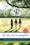 The Life You've Imagined - Kristina Riggle