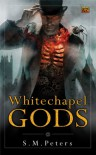 Whitechapel Gods - S.M. Peters