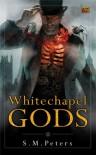 Whitechapel Gods - S.M. Peters