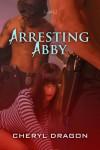 Arresting Abby - Cheryl Dragon