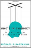 Who's in Charge?: Free Will and the Science of the Brain - Michael S. Gazzaniga