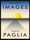 Glittering Images: A Journey Through Art from Egypt to Star Wars - Camille Paglia