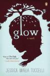 Glow: A Novel - Jessica Maria Tuccelli