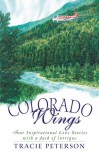 Colorado Wings: A Wing and a Prayer/Wings Like Eagles/Wings of the Dawn/A Gift of Wings - Tracie Peterson