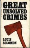 Great Unsolved Crimes - Louis Solomon