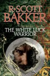 The White Luck Warrior - R. Scott Bakker