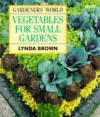 Gardener's World Vegetables for Small Gardens - Lynda Brown