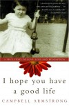 I Hope You Have a Good Life: A True Story of Love, Loss and Redemption - Campbell Armstrong