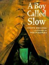 A Boy Called Slow - Joseph Bruchac, Rocco Baviera