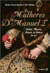 As Mulheres de D. Manuel I - María Pilar Queralt del Hierro