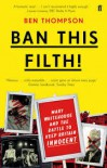 Ban This Filth!: Mary Whitehouse and the Battle to Keep Britain Innocent - Ben Thompson