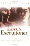 Love's Executioner and Other Tales of Psychotherapy - Irvin D. Yalom