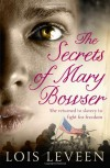 The Secrets of Mary Bowser. Lois Leveen - Lois Leveen
