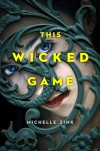 This Wicked Game - Michelle Zink