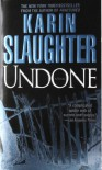 Undone: A Novel - Karin Slaughter.
