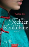 Die Tochter der Konkubine - Pai Kit Fai, Heidi Lichtblau