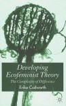 Developing Ecofeminist Theory: The Complexity of Difference - Erika Cudworth