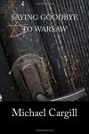Saying Goodbye to Warsaw - Michael Cargill