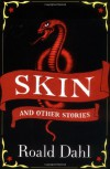Skin and Other Stories - Roald Dahl