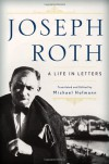 Joseph Roth: A Life in Letters - Joseph Roth, Michael Hofmann