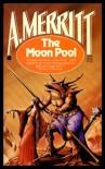 The Moon Pool - A. Merritt