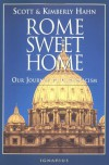 Rome Sweet Home: Our Journey to Catholicism - Scott Hahn, Kimberly Hahn, Peter Kreeft