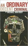 An Ordinary Decent Criminal - Michael Van Rooy