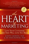 The Heart of Marketing: Love Your Customers and They Will Love You Back - Judith Sherven;Jim Sniechowski