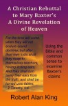 A Christian Rebuttal to Mary Baxter's A Divine Revelation of Heaven - Robert Alan King