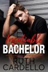 Insatiable Bachelor (Bachelor Tower Series, Book 1) - Ruth Cardello