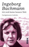Ich weiß keine bessere Welt. Nachgelassene Gedichte - Ingeborg Bachmann, Isolde Moser,  Heinz Bachmann,  Christian Moser, Heinz Bachmann, Christian Moser
