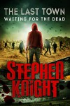 The Last Town #3: Waiting for the Dead - Stephen Knight