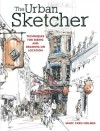 The Urban Sketcher: Techniques for Seeing and Drawing on Location - Marc Taro Holmes