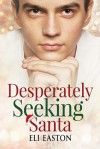 Desperately Seeking Santa - Eli Easton