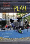 The Science of Play: How to Build Playgrounds That Enhance Children's Development - Susan G. Solomon