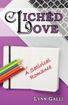 Clichéd Love: A Satirical Romance - Lynn Galli