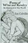 Poems of Wine and Revelry: The Khamriyyat of Abu Nuwas - Abu-Nawas, Jim Colville