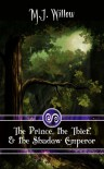 The Prince, the Thief, and the Shadow Emperor - M.J. Willow
