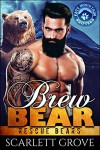Brew Bear (Bear Shifter Paranormal Romance) (Rescue Bears Book 4) - Scarlett Grove