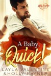 A Baby, Quick - Holly Rayner, Layla Valentine