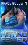 Mating Fever (Interstellar Brides) (Volume 10) - Grace Goodwin