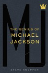 MJ: The Genius of Michael Jackson - Steve Knopper