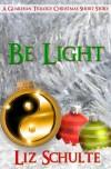 Be Light (The Guardian Trilogy Christmas Short Story) - Liz Schulte