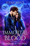 Immortal Blood (Guardians of the Grail Book 1) - Elena Bryce