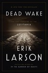 Dead Wake: The Last Crossing of the Lusitania - Erik Larson
