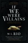 If We Were Villains: A Novel - M. L. Rio