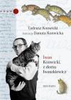 Iwan Konwicki, z domu Iwaszkiewicz. Biografia - Tadeusz Konwicki, Danuta Konwicka