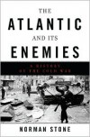 The Atlantic and Its Enemies: A History of the Cold War - Norman Stone